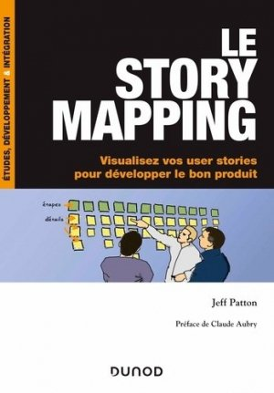 Le story mapping - Visualisez vos user stories pour développer le bon produit - dunod - 9782100810284 -