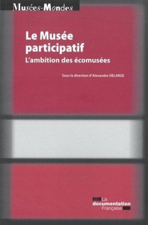 Le musée participatif. L'ambition des écomusées - La Documentation Française - 9782111452558 -