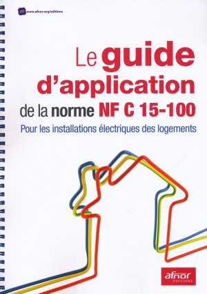 Le guide d'application de la norme NF C15-100 - afnor - 9782124655694 -