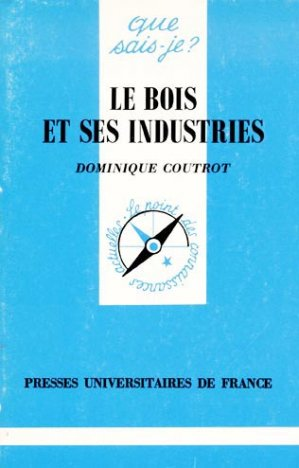 Le bois et ses industries - puf - presses universitaires de france - 9782130484189 -