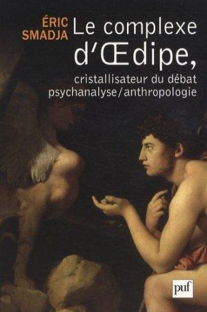 Le complexe d'Oedipe, cristallisateur du débat psychanalyse/anthropologie - puf - presses universitaires de france - 9782130577775 -