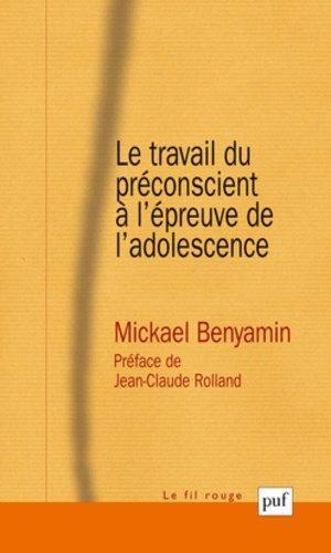 Le travail du préconscient à l'épreuve de l'adolescence - puf - presses universitaires de france - 9782130617341 -
