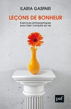 Leçons sur le bonheur. Exercices philosophiques pour bien conduire sa vie - puf - 9782130824534 -