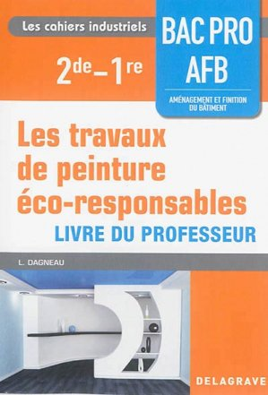 Les travaux de peinture éco-responsables - 2de 1re Bac Pro AFB - delagrave - 9782206101279 -