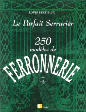 Le parfait serrurier 250 modèles de ferronnerie - eyrolles - 9782212026788 -