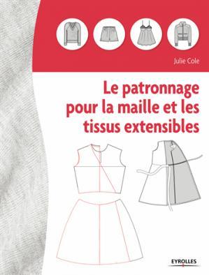 Le patronnage de la maille et des tissus extensibles - eyrolles - 9782212674064 -