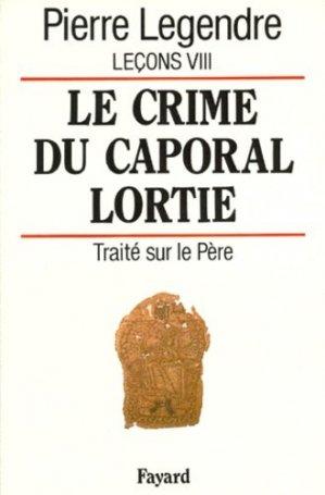 Leçons. Tome 8, Le crime du caporal Lortie : traité sur le Père - Fayard - 9782213023373 -
