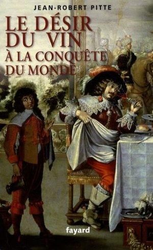 Le désir du vin À la conquête du monde - fayard - 9782213638010 -
