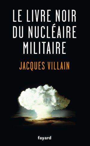 Le livre noir du nucléaire militaire - fayard - 9782213666792 -