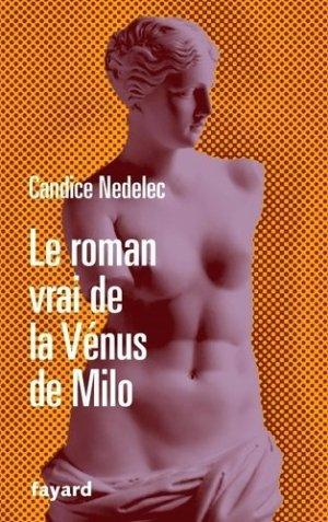 Le roman vrai de la Vénus de Milo - Fayard - 9782213711416 -