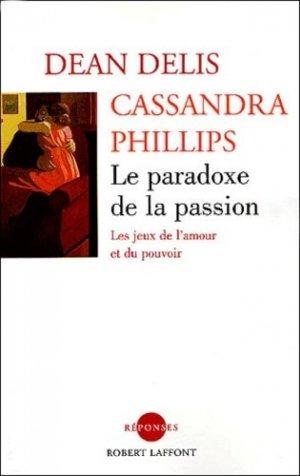 Le paradoxe de la passion. Les jeux de l'amour et du pouvoir - Robert Laffont - 9782221102329 -