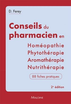 Les conseils du pharmacien en Homéopathie, Nutrithérapie, Aromathérapie, Phytothérapie - maloine - 9782224035235 -