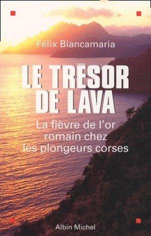 Le trésor de Lava. La fièvre de l'or romain chez les plongeurs corses - Albin Michel - 9782226151216 -