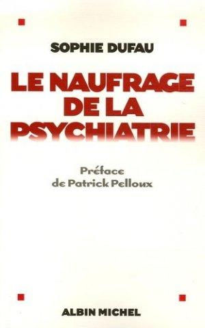 Le naufrage de la psychiatrie - albin michel - 9782226172686 -