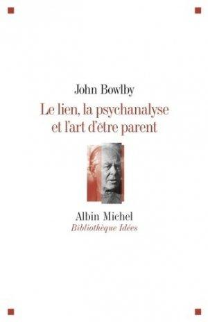 Le Lien, la psychanalyse et l'art d'être parent - albin michel - 9782226208927 -