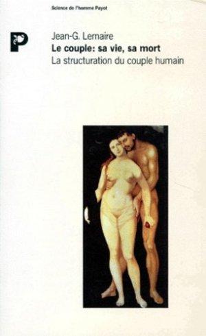 LE COUPLE : SA VIE, SA MORT. La structuration du couple humain - Payot - 9782228882996 -