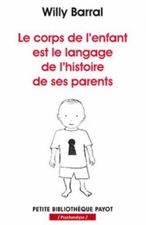 Le corps de l'enfant est le langage de l'histoire de ses parents - payot - 9782228906333 -