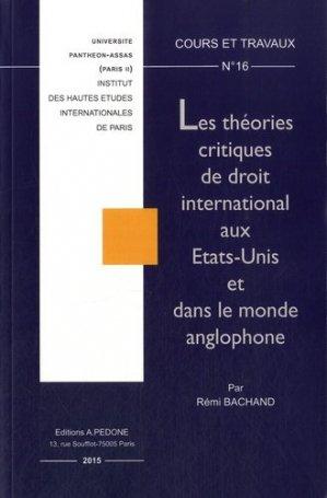 Les théories critiques de droit international aux Etats-Unis et dans le monde anglophone - pedone - 9782233007704 -
