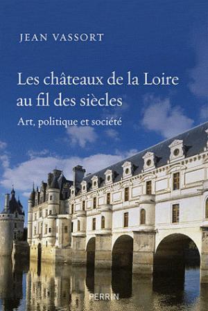Les châteaux de la Loire au fil des siècles - perrin - 9782262040253 -