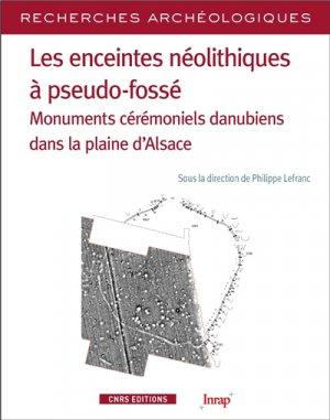 Les enceintes néolithiques à pseudo-fossé. Monuments cérémoniels danubiens dans la plaine d'Alsace - CNRS - 9782271124517 -