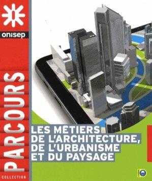 Les métiers de l'architecture, de l'urbanisme et du paysage - onisep - 9782273011457 -