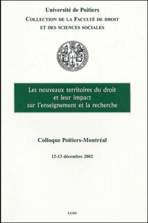 Les nouveaux territoires du droit et leur impact sur l'enseignement et la recherche. Colloque Poitiers-Montréal, 12 et 13 décembre 2002 - LGDJ - 9782275023939 -