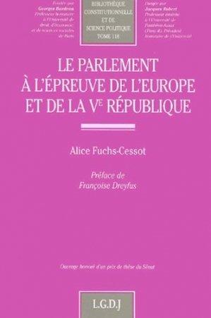 Le parlement à l'épreuve de l'Europe et de la Ve République - LGDJ - 9782275025315 -