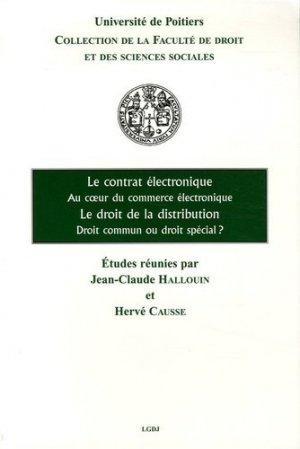 Le contrat électronique Au coeur du commerce électronique ; Le droit de la distribution Droit commun ou droit spécial ? - LGDJ - 9782275026732 -