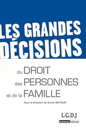 Les grandes décisions du droit des personnes et de la famille - LGDJ - 9782275036588 -