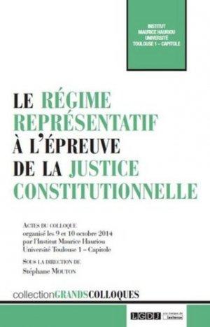 Le régime représentatif à l'épreuve de la justice constitutionnelle. Actes du colloque oragnisé par l'Institut Maurice Hauriou les 9 et 10 octobre 2014 à l'Université Toulouse 1 - Capitole - LGDJ - 9782275049762 -