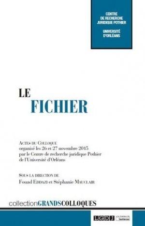 Le fichier. Actes du colloque organisé les 26 et 27 novembre 2015 par le Centre de recherche juridique Pothier de l'Université d'Orléans - LGDJ - 9782275051918 -