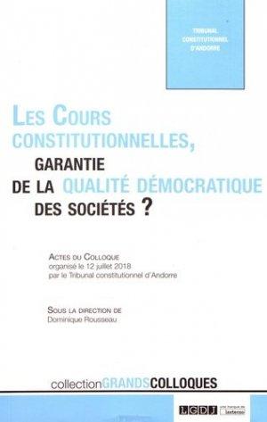 Les cours constitutionnelles, garantie de la qualité démocratique des sociétés ? Actes du colloque organisé le 12 juillet 2018 par le Tribunal constitutionnel d'Andorre - LGDJ - 9782275066035 -