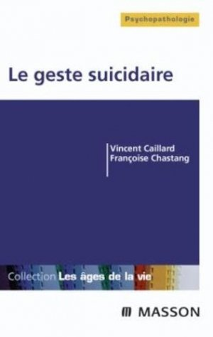 Le geste suicidaire - elsevier / masson - 9782294019203 -