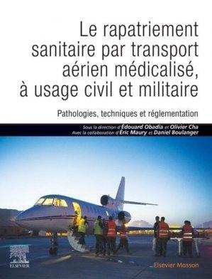 Le rapatriement sanitaire par transport aérien médicalisé, à usage civil et militaire - elsevier / masson - 9782294768750 -