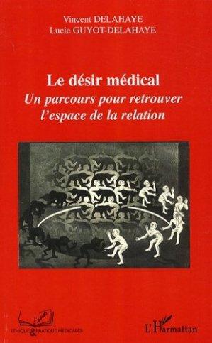 Le désir médical. Un parcours pour retrouver l'espace de la relation - l'harmattan - 9782296039827 -