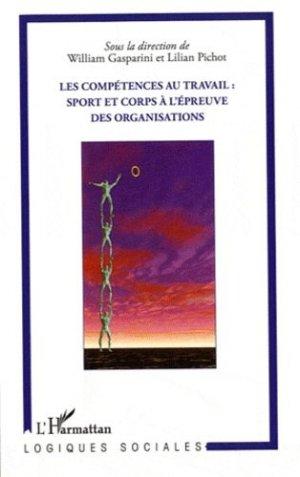 Les compétences au travail : sport et corps à l'épreuve des organisations - l'harmattan - 9782296556270 -
