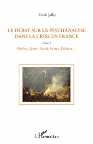 Le débat sur la psychanalyse dans la crise en France Tome 1 - l'harmattan - 9782296561823 -