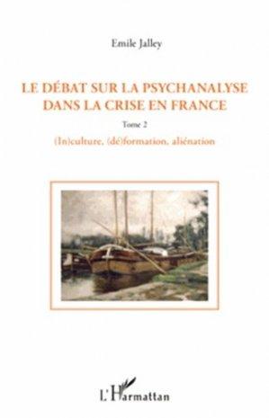 Le débat sur la psychanalyse dans la crise en France Tome 2 - l'harmattan - 9782296561830 -
