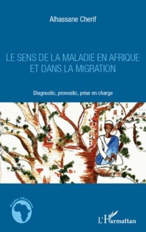 Le sens de la maladie en Afrique et dans la migration - l'harmattan - 9782296966741 -