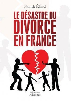 Le désastre du divorce en France - Editions Amalthée - 9782310033404 -