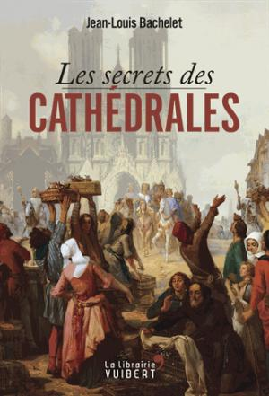 Les secrets des cathédrales - vuibert - 9782311101829 -