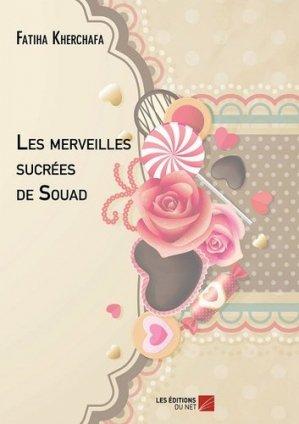 Les merveilles sucrées de Souad - Les Editions du Net - 9782312013954 -
