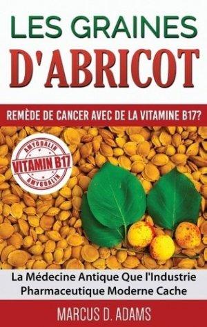 Les graines d'abricot : remède de cancer avec de la vitamine B17 ? - books on demand editions - 9782322032037 -