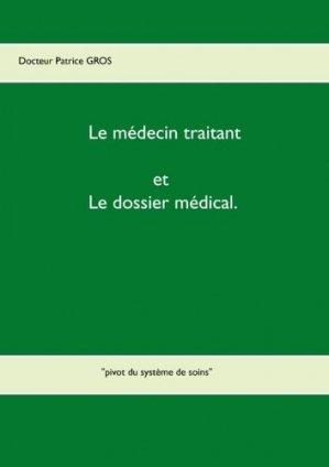 Le médecin traitant et le dossier médical. Pivot du système de soins - Books on Demand Editions - 9782322156474 -