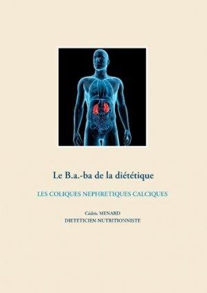 Le B.a.-ba de la diététique. Les coliques néphrétiques calciques - Books on Demand Editions - 9782322203970 -