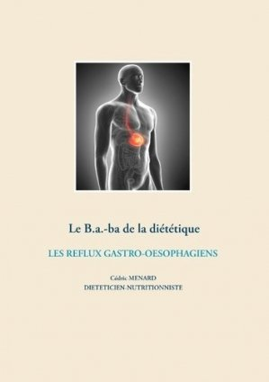 le B.-a.-ba de la diétetique. Les reflux gastro-oesophagiens - Books on Demand Editions - 9782322204670 -