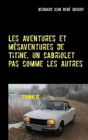 Les aventures et mésaventures de Titine, un cabriolet pas comme les autres. 2/9 - Books on Demand Editions - 9782322211715 -