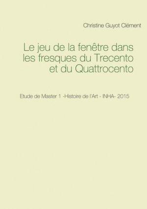 Le jeu de la fenêtre dans les fresques du Trecento et du Quattrocento - Books on Demand Editions - 9782322224715 -