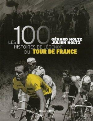 Les 100 histoires de légende du Tour de France - Editions Gründ - 9782324005480 -