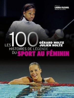 Les 100 histoires de légende du sport au féminin - Editions Gründ - 9782324021619 -